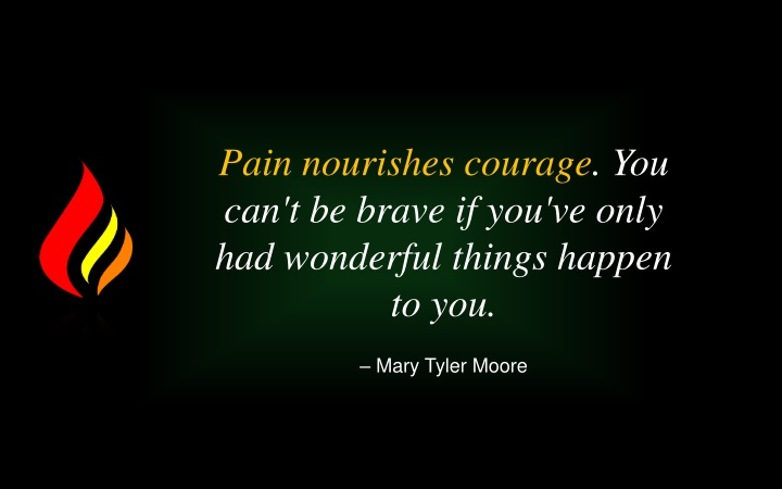 pain nourishes courage you can t be brave n.
