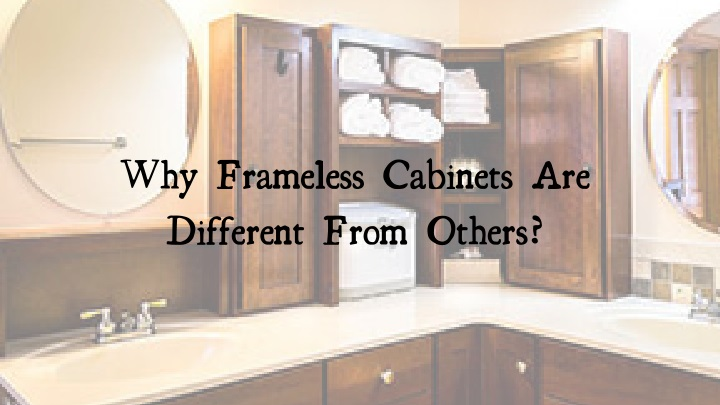 why frameless cabinets are different from others n.