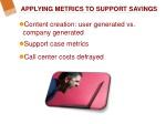 applying metrics to support savings