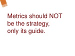 metrics should not be the strategy only its guide
