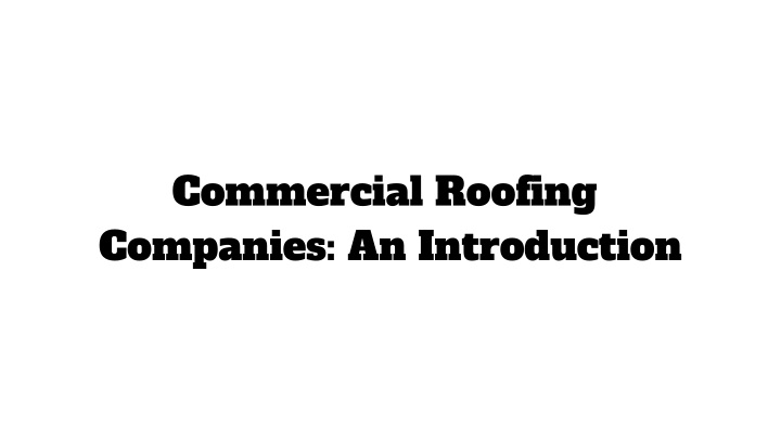 commercial roofing companies an introduction n.