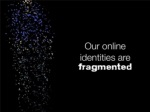 our onlineidentities arefragmented 1