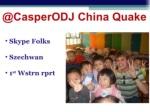 @casperodj china quake ul li skype folks