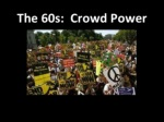 the 60s crowd power