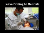 leave drilling to dentists