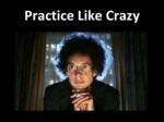practice like crazy