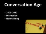 conversation age 2005 2012 disruption normalizing