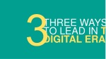 three ways to lead in the digital era