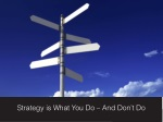 strategy is what you do and don t do