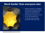 work harder than everyone else