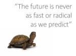 the future is never as fast or radical