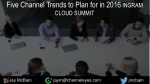 five channel trends to plan for in 2016 ingram