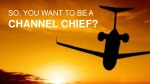 so you want to be a channel chief