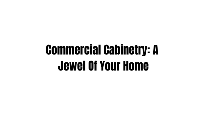commercial cabinetry a jewel of your home n.