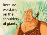 because we stand on the shoulders of giants