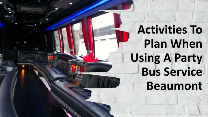 activities to plan when using a party bus service beaumont n.