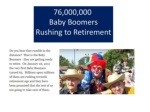 76 000 000 baby boomers rushing to retirement