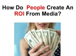 how do people create an roi from media