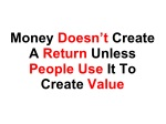 money doesn t create a return unless people