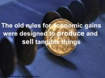 the old rules for economic gains were designed