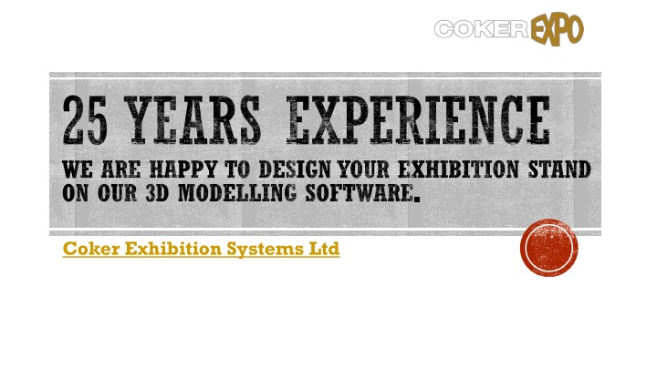 25 years experience we are happy to design your exhibition stand on our 3d modelling software n.