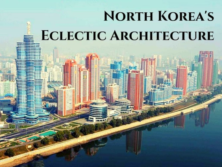 north korea s eclectic architecture n.