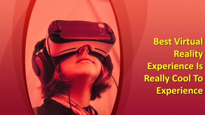 best virtual reality experience is really cool to experience n.