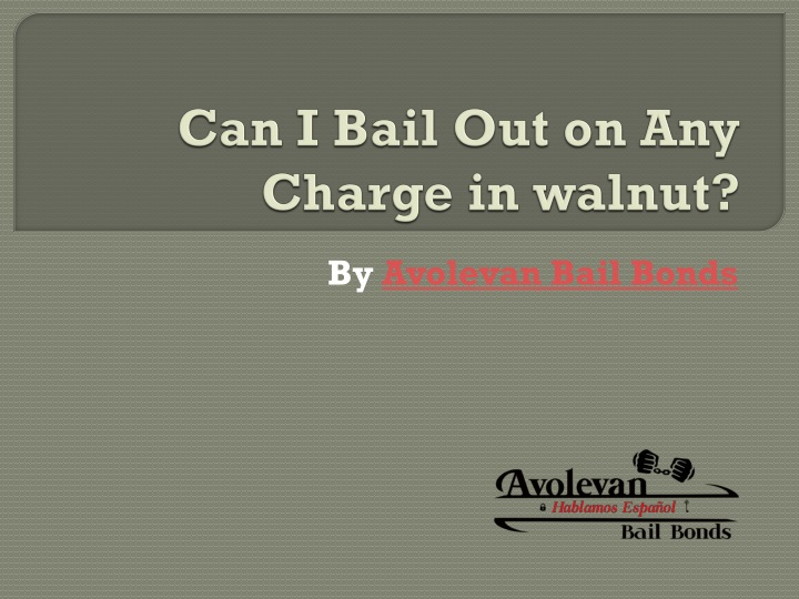 can i bail out on any charge in walnut n.