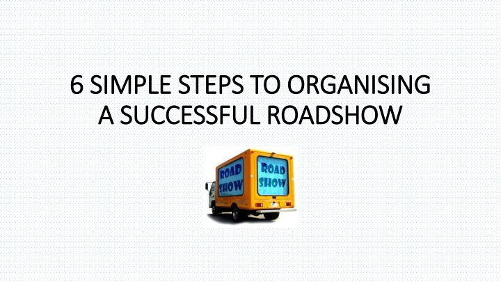 6 simple steps to organising a successful roadshow n.