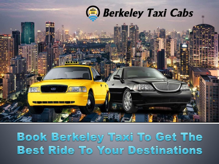 book berkeley taxi to get the best ride to your n.