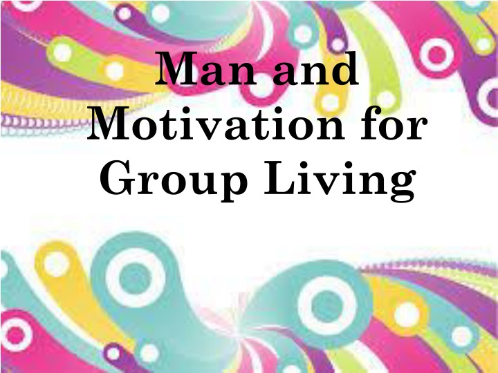 man and motivation for group living n.