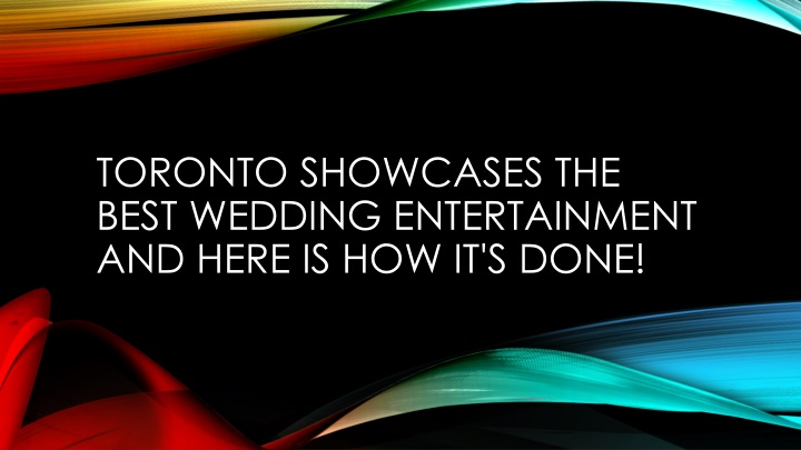 toronto showcases the best wedding entertainment and here is how it s done n.