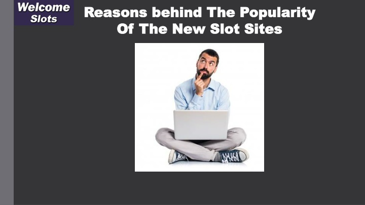 reasons behind the popularity of the new slot sites n.