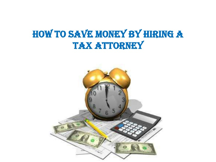 how to save money by hiring a tax attorney n.