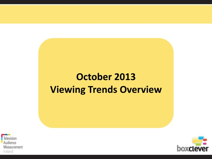 october 2013 viewing trends overview n.