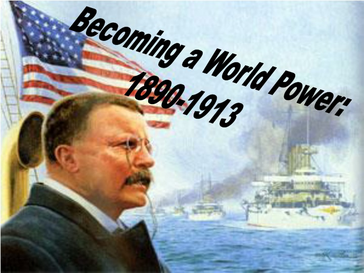 becoming a world power 1890 1913 n.