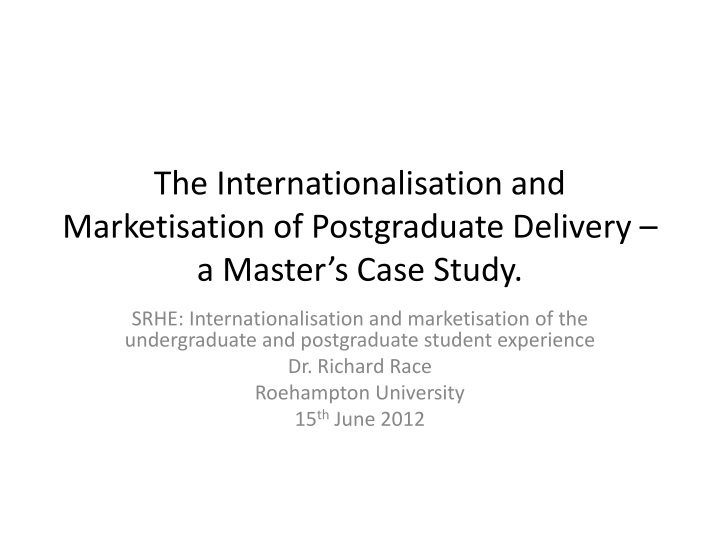 the internationalisation and marketisation of postgraduate delivery a master s case study n.