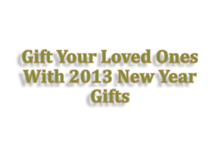 gift your loved ones with 2013 new year gifts n.