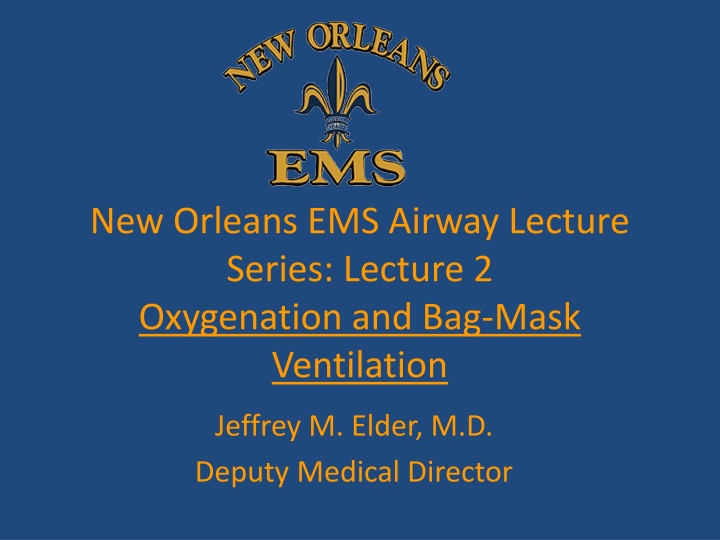 new orleans ems airway lecture series lecture 2 oxygenation and bag mask ventilation n.