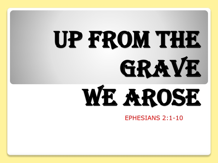 up from the grave we arose n.