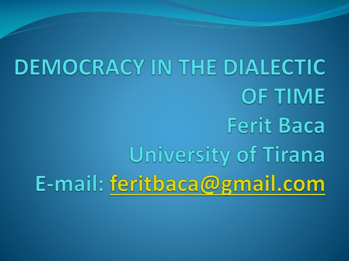 democracy in the dialectic of time ferit baca university of tirana e mail feritbaca@gmail com n.