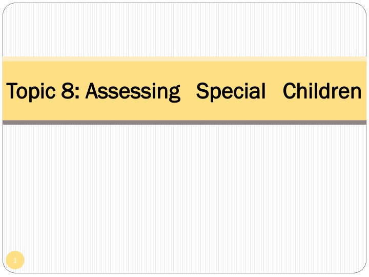 topic 8 assessing special children n.