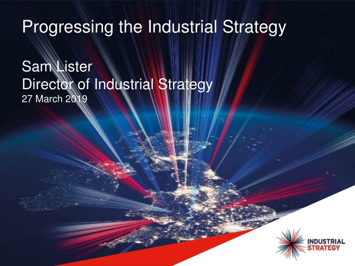 progressing the industrial strategy sam lister director of industrial strategy 27 march 2019 n.