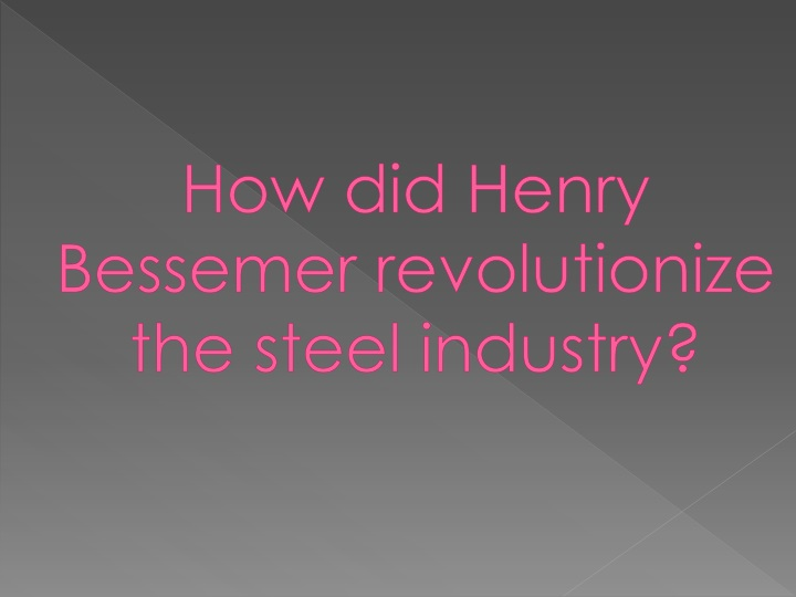 how did henry bessemer revolutionize the steel industry n.