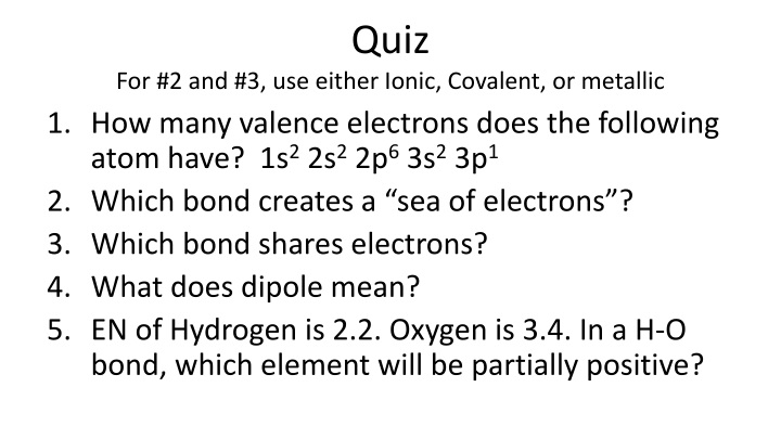 quiz for 2 and 3 use either ionic covalent or metallic n.