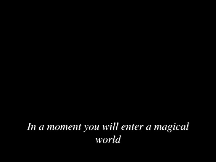in a moment you will enter a magical world n.