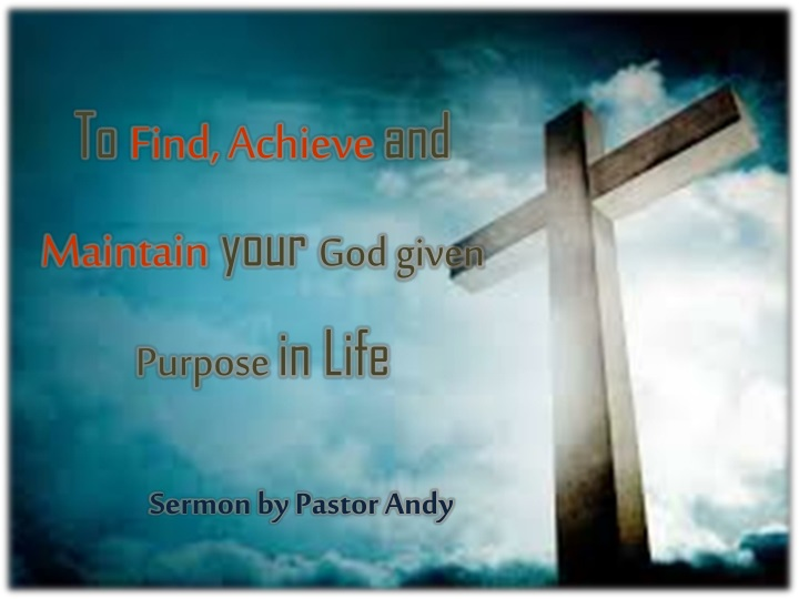 to find achieve and maintain your god given purpose in life n.