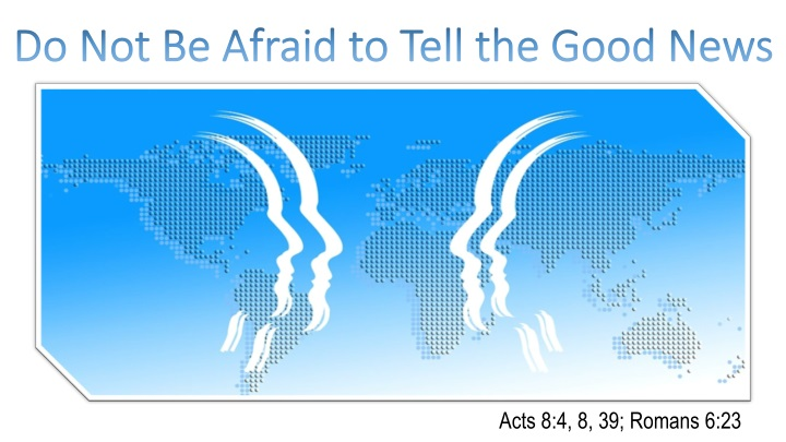 do not be afraid to tell the good news n.