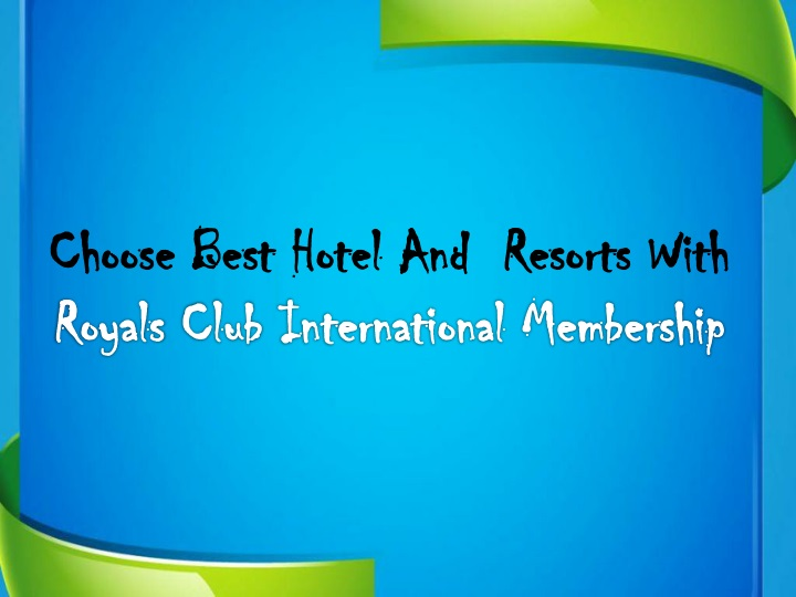 choose best hotel and resorts with royals club n.