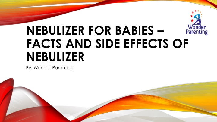 nebulizer for babies facts and side effects of nebulizer n.